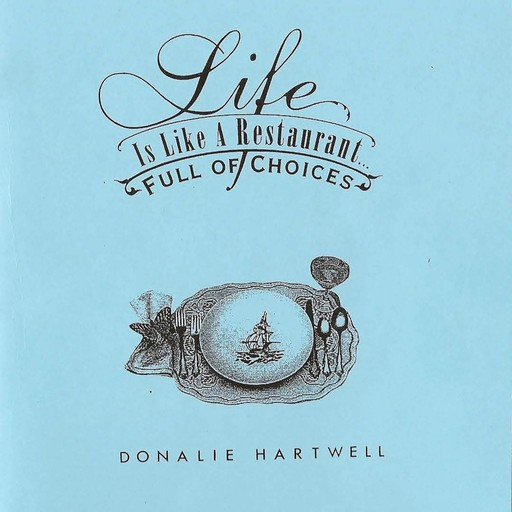 Life is Like a Restaurant ... Full of Choices, Donalie Hartwell