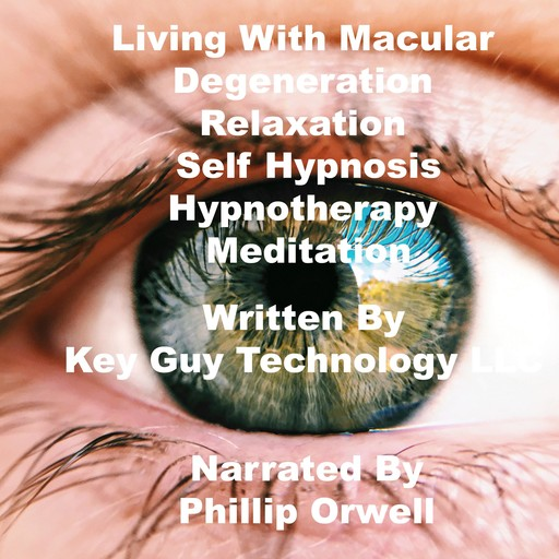 Living With Macular Degeneration Relaxation Self Hypnosis Hypnotherapy Meditation, Key Guy Technology LLC