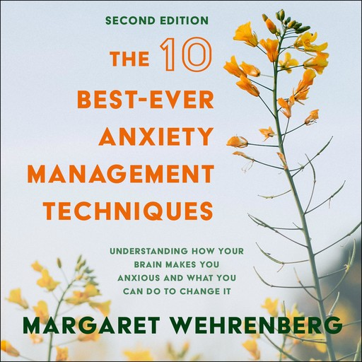 The 10 Best-Ever Anxiety Management Techniques, Margaret Wehrenberg