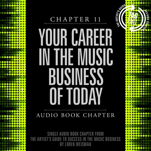 Artist's Guide to Success in the Music Business, Chapter 11, The: Your Career in the Music Business of Today, Loren Weisman