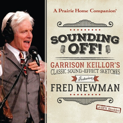 Sounding Off! Garrison Keillor's Classic Sound Effect Sketches featuring Fred Newman, Fred Newman, Garrison Keillor