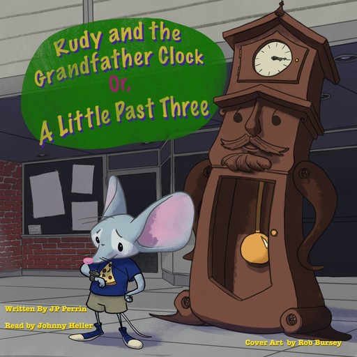 Rudy and the Grandfather Clock or A little Past Three, JP Perrin