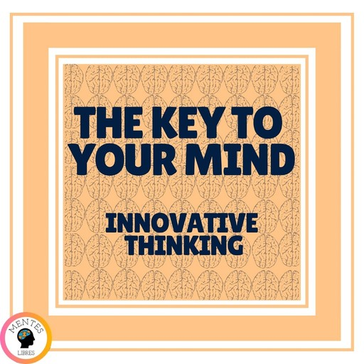 key to Your Mind, The - Innovative Thinking ( 2 Books), MENTES LIBRES