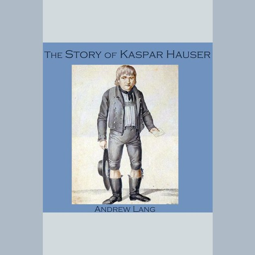 The Story of Kaspar Hauser, Andrew Lang