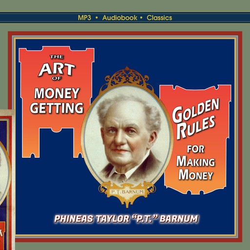 """The Art of Money-Getting, or, Golden Rules for Making Money, Phineas Taylor """"P.T. Barnum"""""""