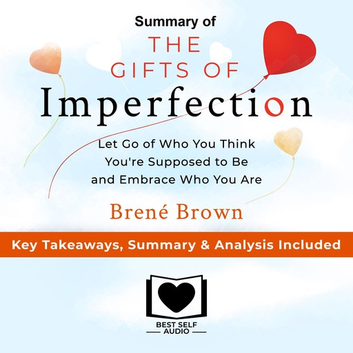 Summary of The Gifts of Imperfection: Let Go of Who You Think You're Supposed to Be and Embrace Who You Are by Brené Brown: Key Takeaways, Summary & Analysis Included, Best Self Audio