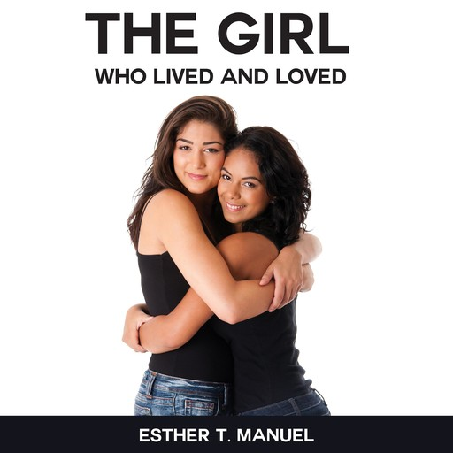 The Girl Who Lived And Loved, Esther T. Manuel