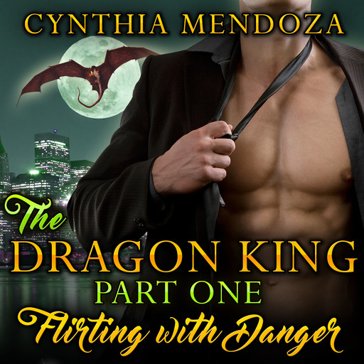 Billionaire Romance: The Dragon King Part One: Flirting with Danger (Dragon Shifter Paranormal Romance), Cynthia Mendoza