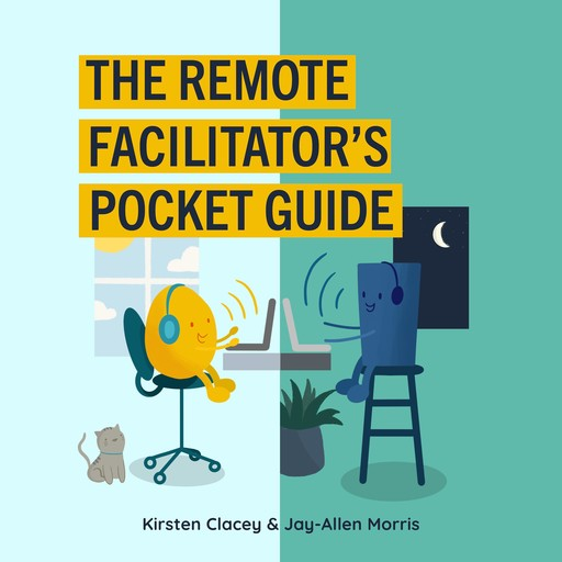 The Remote Facilitator's Pocket Guide, Jay-Allen Morris, Kirsten Clacey