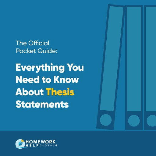 Official Pocket Guide, The: Everything You Need to Know About Thesis Statements, Homework Help Global