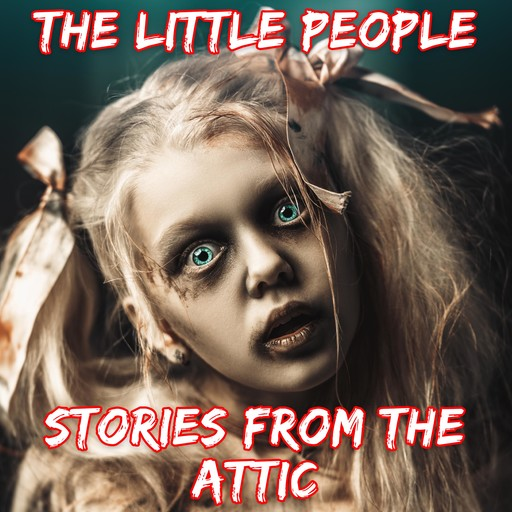 The Little People, Stories From The Attic
