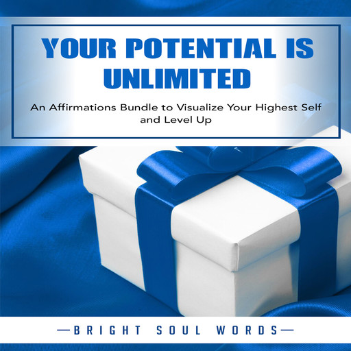 Your Potential is Unlimited: An Affirmations Bundle to Visualize Your Highest Self and Level Up, Bright Soul Words