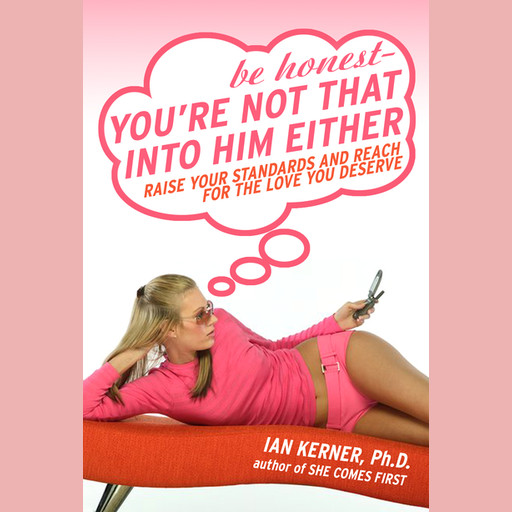 Be Honest--You're Not That Into Him Either, Ian Kerner