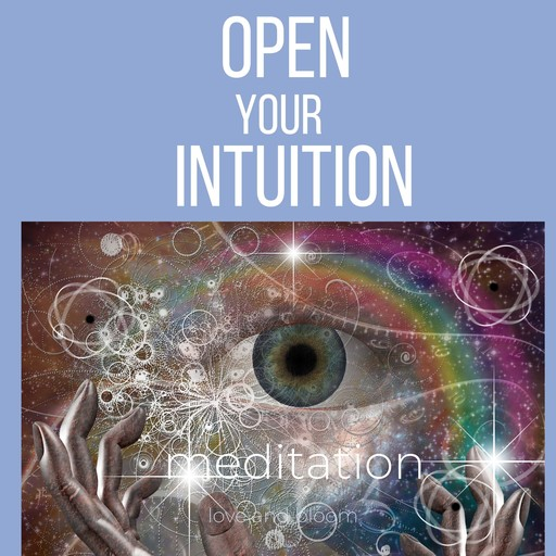 Opening your intuition meditation, Bloom Think