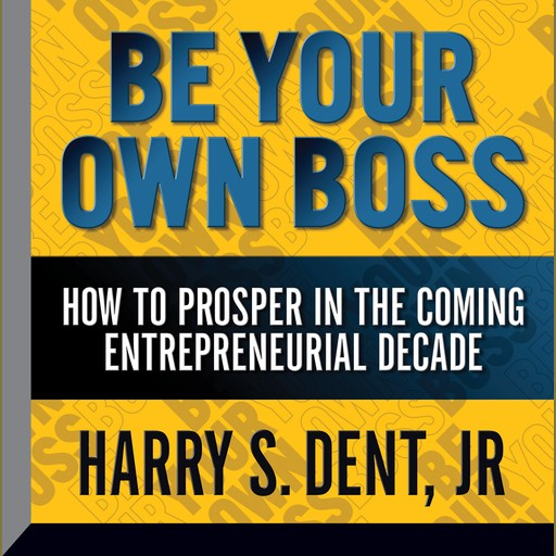 Be Your Own Boss, Harry S.Dent Jr.