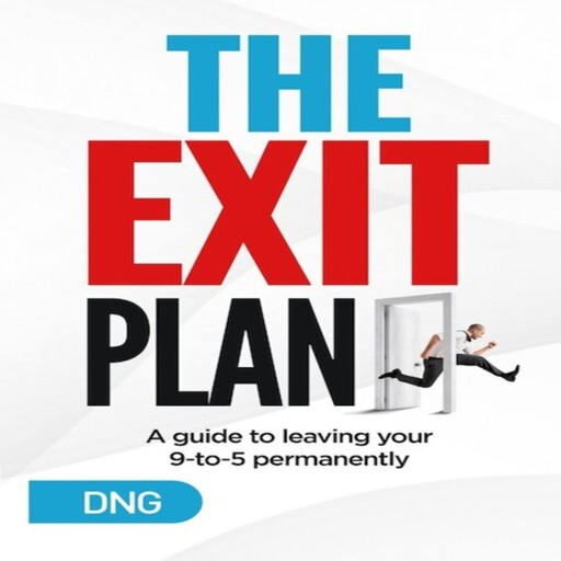 The Exit Plan: A Guide to Leaving Your 9-to-5 Permanently, DNG