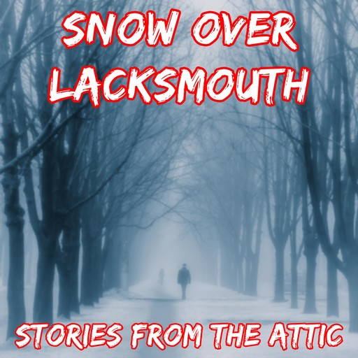 Snow Over Lacksmouth: A Short Horror Story, Stories From The Attic