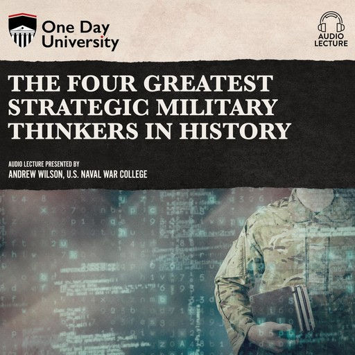 The Four Greatest Strategic Military Thinkers in History, Andrew Wilson