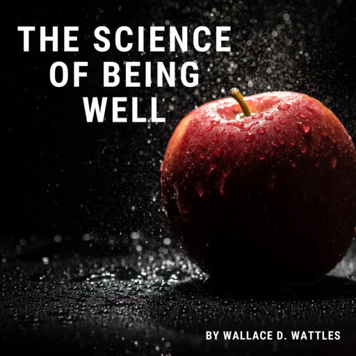 The Science of Being Well, Wallace Wattles