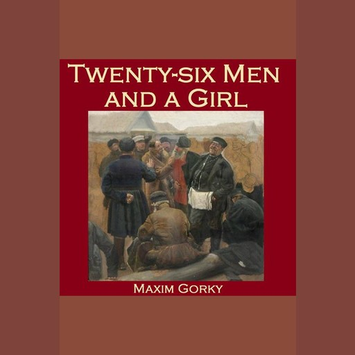Twenty-six Men and a Girl, Maxim Gorky