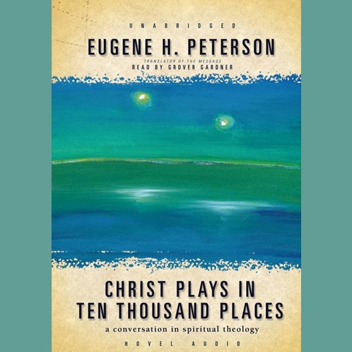 Christ Plays in Ten Thousand Places, Eugene H. Peterson