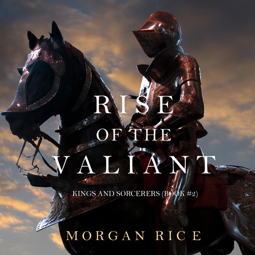 Rise of the Valiant (Kings and Sorcerers. Book 2), Morgan Rice