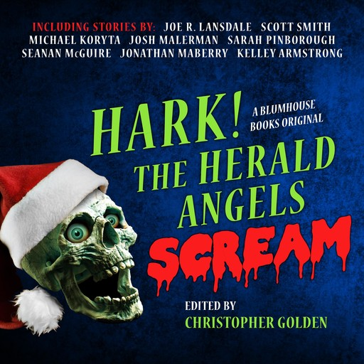 Hark! The Herald Angels Scream, Christopher Golden, Scott Smith, Joe R.Lansdale, Sarah Pinborough, Seanan McGuire, Various Authors, Jonathan Maberry, Michael Kortya