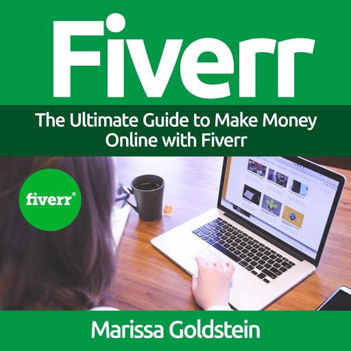 Fiverr: The Ultimate Guide to Make Money Online with Fiverr, Marissa Goldstein