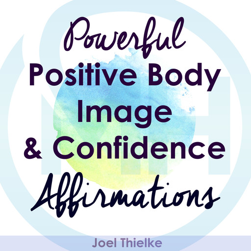 Powerful Positive Body Image & Confidence Affirmations, Joel Thielke