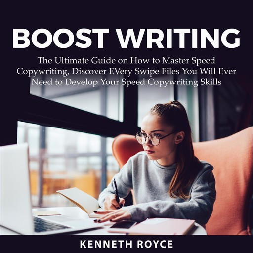 Boost Writing: The Ultimate Guide on How to Master Speed Copywriting, Discover EVery Swipe Files You Will Ever Need to Develop Your Speed Copywriting Skills, Kenneth Royce