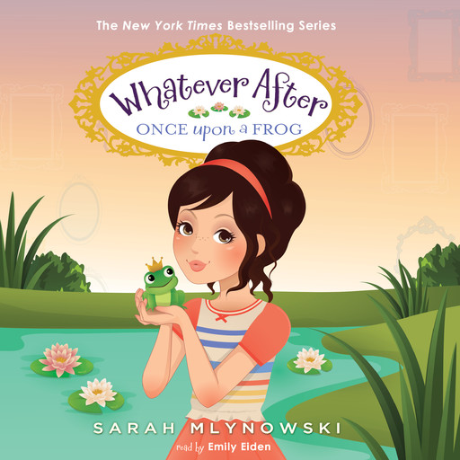 Whatever After Book #8: Once Upon a Frog, Sarah Mlynowski