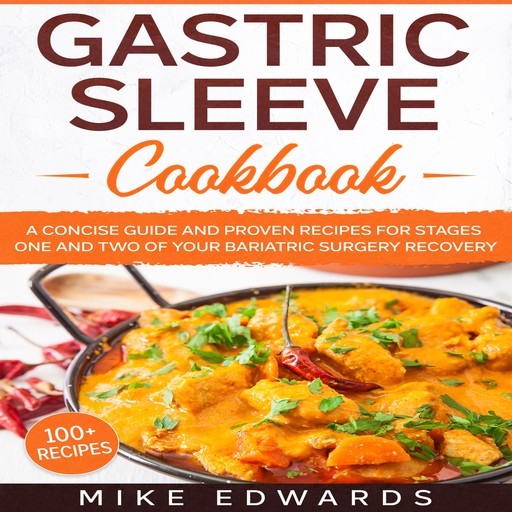 Gastric Sleeve Cookbook: A Concise Guide and Proven Recipes for Stages One and Two of your Bariatric Surgery Recovery, Mike Edwards
