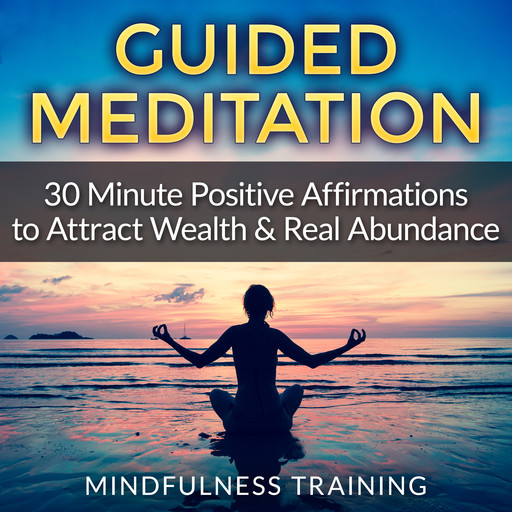 Guided Meditation: 30 Minute Positive Affirmations Hypnosis to Attract Wealth & Real Abundance (Law of Attraction, Deep Sleep Hypnosis, Anxiety & Stress Relief, Relaxation Techniques), Mindfulness Training