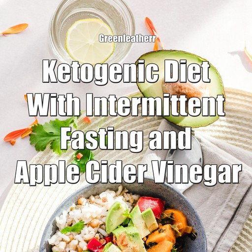 Ketogenic Diet With Intermittent Fasting and Apple Cider Vinegar, Greenleatherr
