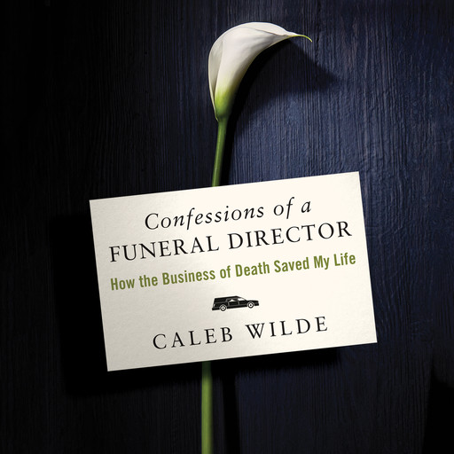 Confessions of a Funeral Director, Caleb Wilde