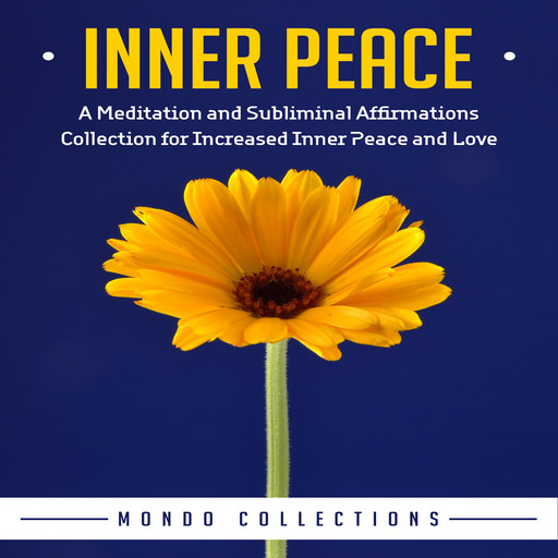 Inner Peace: A Meditation and Subliminal Affirmations Collection for Increased Inner Peace and Love, Mondo Collections