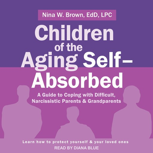 Children of the Aging Self-Absorbed, LPC, Ed.D., Nina Brown