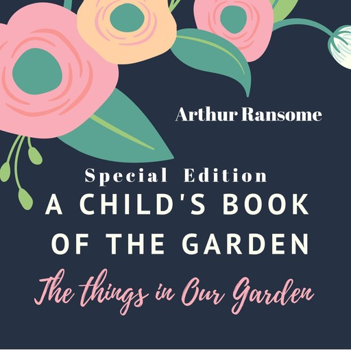 A Child's Book of the Garden: The Things in Our Garden (Special Edition), Arthur Ransome