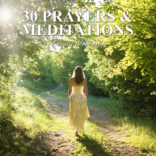 30 Prayers and Meditations, Ernest Holmes