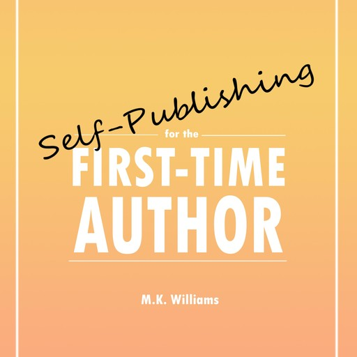 Self-Publishing for the First-Time Author, MK Williams