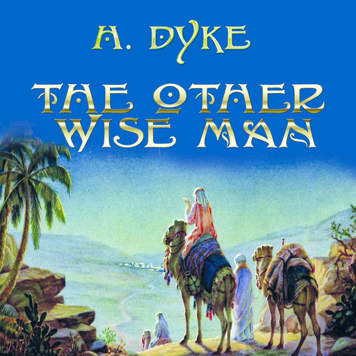The Other Wise Man, Henry Van Dyke
