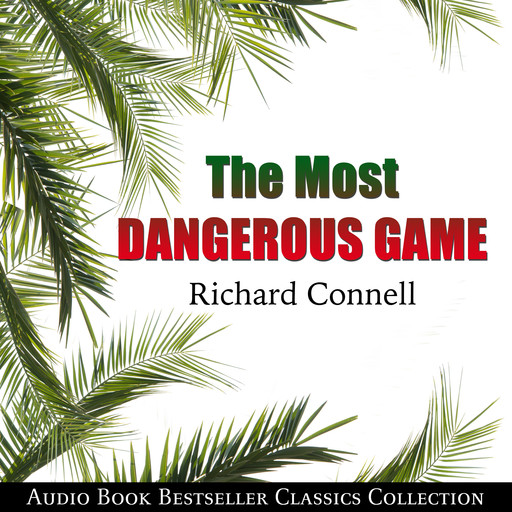 The Most Dangerous Game: Audio Book Bestseller Classics Collection, Richard Connell