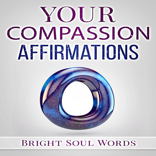 Your Compassion Affirmations, Bright Soul Words