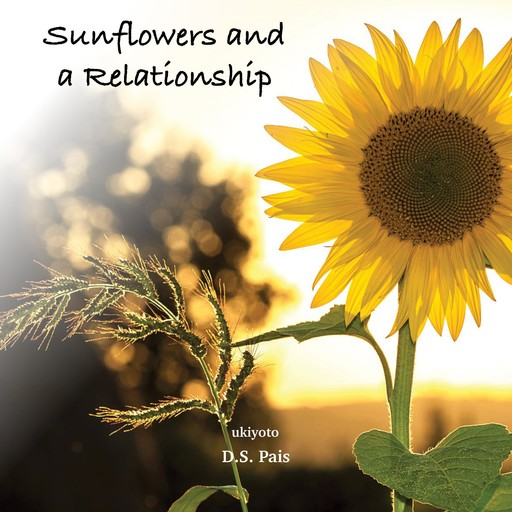 Sunflowers and a Relationship, D.S. Pais