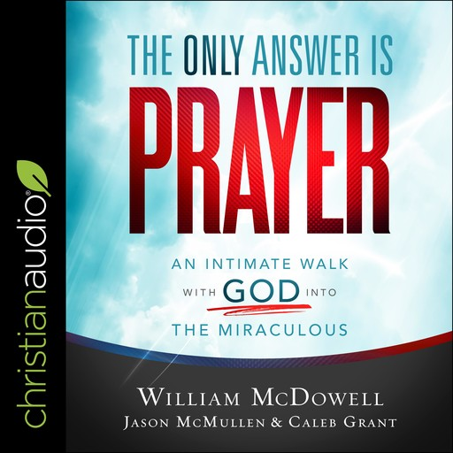 The Only Answer Is Prayer, William McDowell, Jason McMullen, Caleb Grant