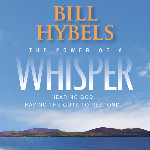 The Power of a Whisper, Bill Hybels