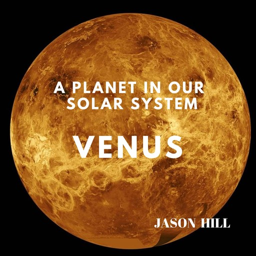 Venus: A Planet in our Solar System, Jason Hill