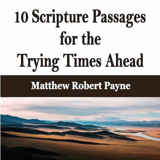 10 Scripture Passages for the Trying Times Ahead, Matthew Robert Payne