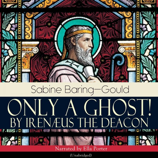 Only a Ghost! by Irenæus the Deacon, Sabine Baring-Gould