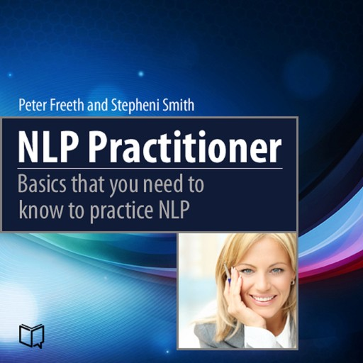 NLP Practitioner. Basics That You Need to Know to Practice NLP, Peter Freeth